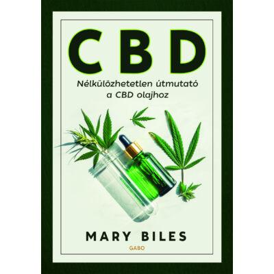 Mary Biles: CBD – Nélkülözhetetlen útmutató a CBD olajhoz